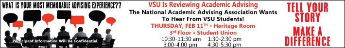 Valdosta State University students tell your advising stories!  Make Your Voice Heard! Just 2 days away, this Thursday In the Heritage room, 3rd Floor. The National Academic Advising Association will meet with students conducting a comprehensive review of advising on campus. Email arroberson@valdosta.edu for info.
