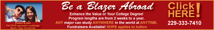 Enhance the Value of Your College Degree! Program lengths are from 2 weeks to a year. ANY major can study ANYWHERE in the world at ANYTIME. Fundraisers Available! HOPE applies to tuition.  Be a Blazer Abroad! Click HERE! 229-333-7410!